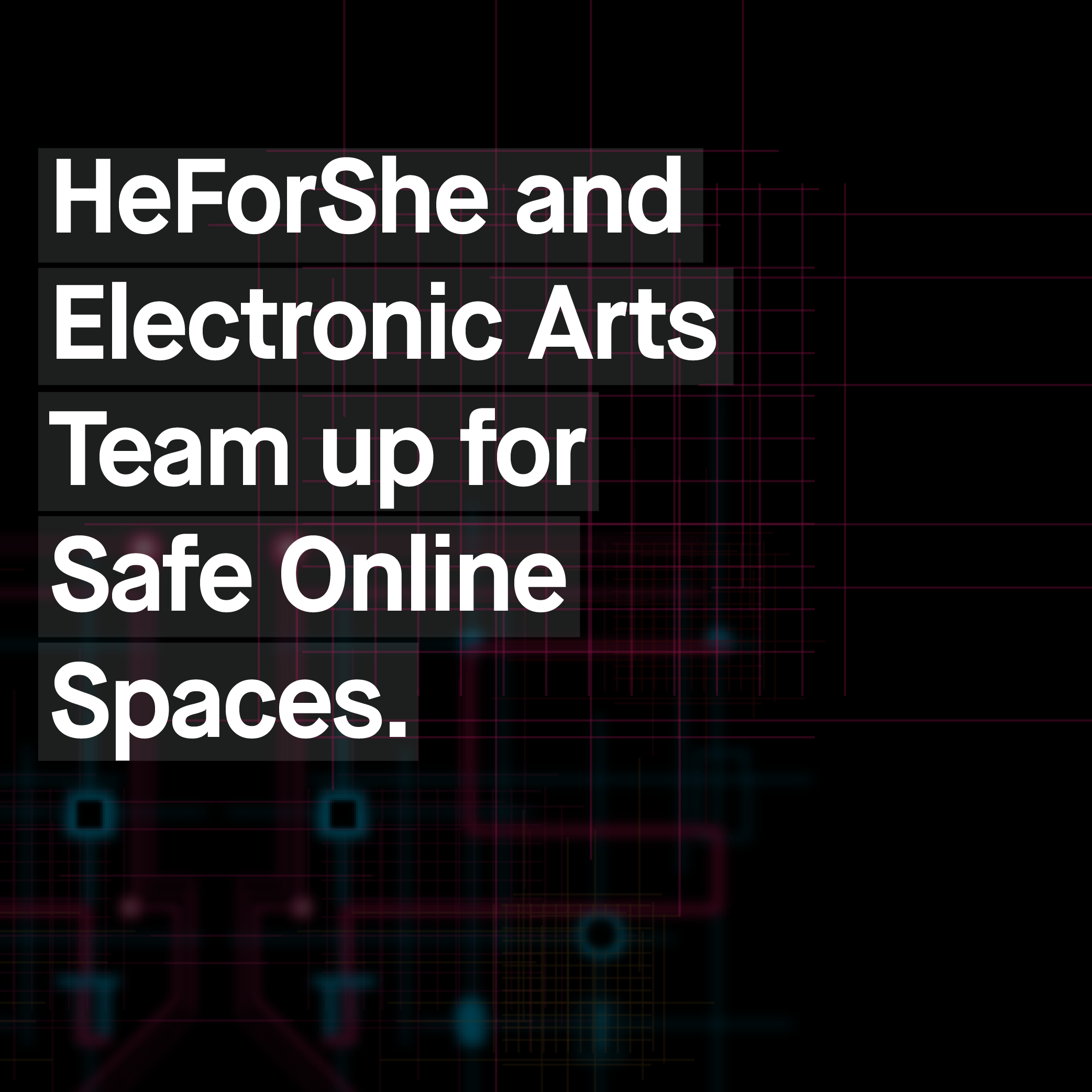 he for she and electronic arts team up for safe online spaces